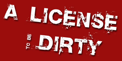 a license to be dirty